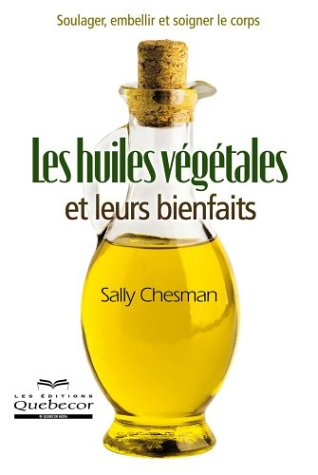 Les huiles végétales et leurs bienfaits par Sally Chesman