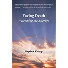 Facing Death: Welcoming the Afterlife (English Edition)