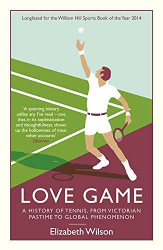 Love Game: A History of Tennis, from Victorian Pastime to Global Phenomenon (English Edition) por Elizabeth Wilson