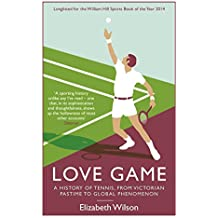 Love Game: A History of Tennis, from Victorian Pastime to Global Phenomenon (English Edition)
