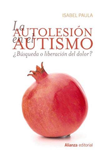 La autolesión en el autismo (Alianza Ensayo) por Isabel Paula