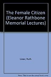 The Female Citizen (Eleanor Rathbone Memorial Lectures)