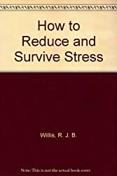 How to Reduce and Survive Stress