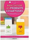 INCI BEAUTY - Bien choisir ses produits cosmétiques: Avec INCIBEAUTY, 700 produits décryptés pour identifier les ingrédients indésirables