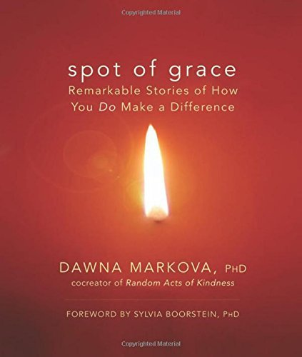 Spot of Grace: Remarkable Stories of How You DO Make a Difference by Ph.D. Dawna Markova (2008-02-11)