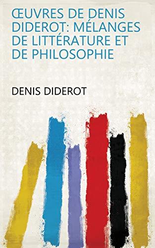 Œuvres de Denis Diderot: Mélanges de littérature et de philosophie ...