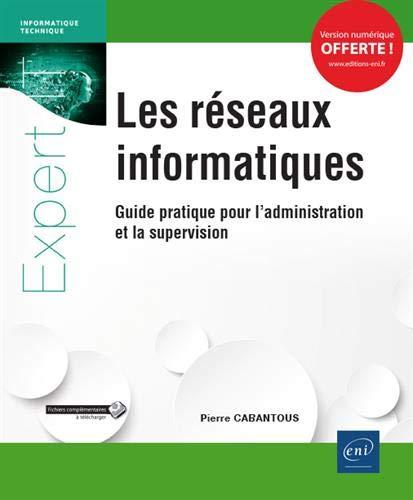 Les réseaux informatiques - Guide pratique pour l'administration et la supervision par  Pierre CABANTOUS