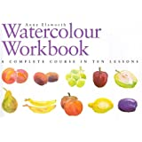 The Watercolour Workbook: A Complete Course in Ten Lessons (Art Workbook Series)