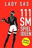 111 SM Spielideen: Herrin ? Sklave. Frische Inspirationen und Ideen für Deine nächste BDSM-Session.