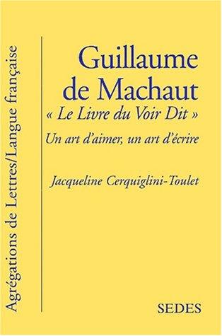 Le livre du voir dit de Guillaume de Machaut. Un art d'aimer, un art d'écrire
