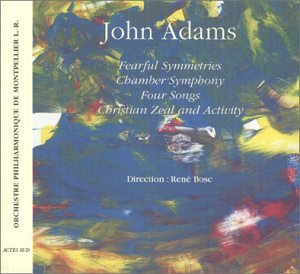 John Adams: Fearful Symmetries / Chamber Symphony / Four Songs / Christian Zeal and Activity Diagonale Audio
