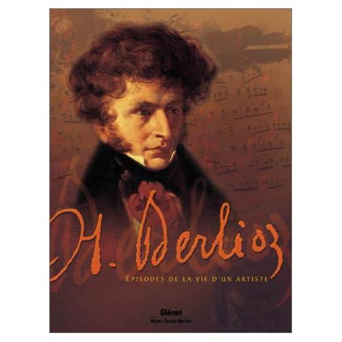 Hector Berlioz - Épisodes de la vie d'un artiste