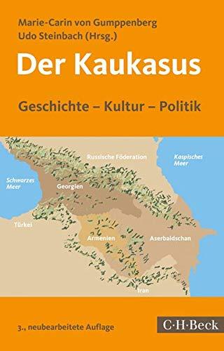Der Kaukasus: Geschichte, Kultur, Politik