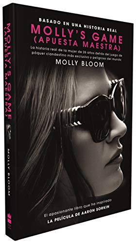 Molly's Game: La Historia Real de la Mujer de 26 Anos Detras del Juego de Poker Clandestino Mas Exclusivo y Peligroso del Mundo por Molly Bloom