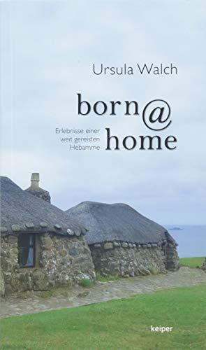 born@home: Erlebnisse einer weit gereisten Hebamme
