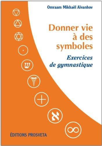 Donner Vie à des Symboles - Exercices de Gymnastique de Omraam Mikhaël Aïvanhov (22 mars 2013) Broché