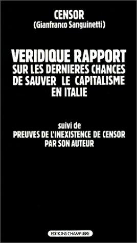 Véridique rapport sur les dernières chances de sauver le capitalisme en Italie suivi dePreuves de l'inexistence de Censor par son auteur par Censor