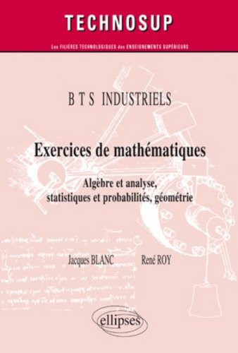 Exercices de Mathematiques Algebre & Analyse Statistiques & Probabilites Géometrie Bts Industriels