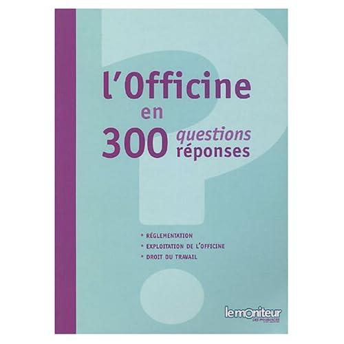 L'officine en 300 questions/réponses