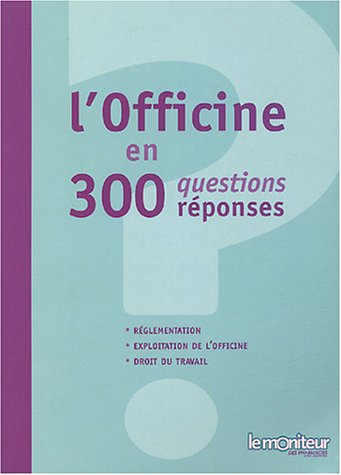 L'officine en 300 questions/réponses