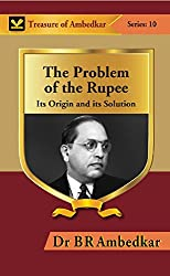 The Problem of the Rupee: Its Origin and Its Solution