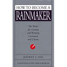 By Jeffrey J Fox - How To Become A Rainmaker: The Rules for Getting and Keeping Customers and Clients