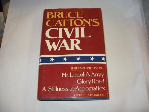 Bruce Catton's Civil War: 3 Volumes in 1: Mr Lincoln's Army, Glory Road, A Stillness at Appomattox