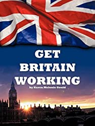 [Get Britain Working] (By: Karen Melonie Gould) [published: May, 2010]