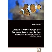 Aggressionsverhalten des Rotmeer Anemonenfisches: Eine Feldstudie von Amphiprion bicinctus im Golf von Aqaba
