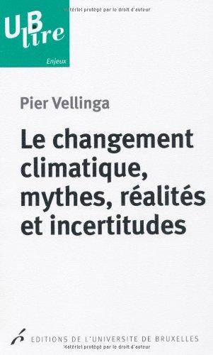 Le changement climatique, mythes, réalités et incertitudes par Pier Vellinga, Philippe Bourdeau, Frank Pattyn, Edwin Zaccaï