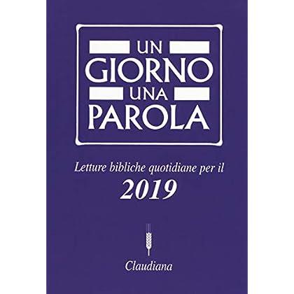 Un Giorno Una Parola. Letture Bibliche Quotidiane Per Il 2019