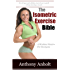 The Isometric Exercise Bible: A Workout Routine For Everyone (abs, building muscle, anti aging, exercise workout, home workout Book 1)