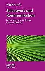 Selbstwert und Kommunikation: Familientherapie für Berater und zur Selbsthilfe (Leben lernen)