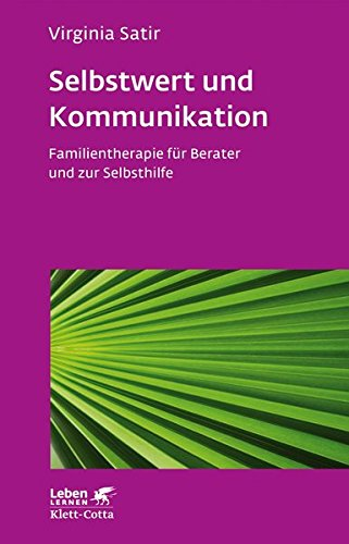 Selbstwert und Kommunikation: Familientherapie für Berater und zur Selbsthilfe (Leben lernen, Band 18)