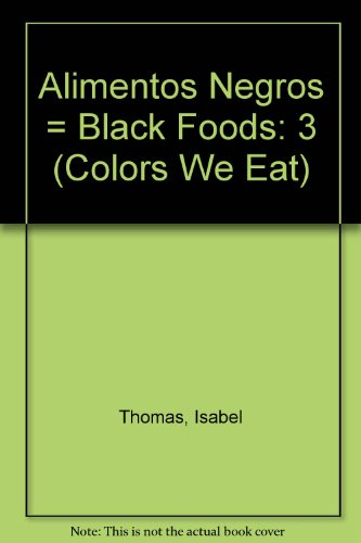 Alimentos Negros = Black Foods: 3 (Colores para comer / Colors We Eat) por Isabel Thomas