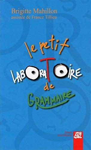 Le petit laboratoire de grammaire : Réflechir sur le fonctionnement de la langue, lire, écrire à l'école primaire par Brigitte Mahillon, France Tillieu