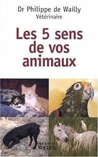 Les cinq sens de nos animaux par  Philippe de Wailly