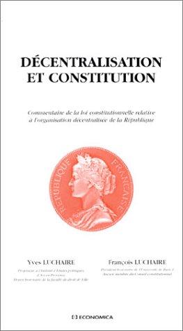 Décentralisation et constitution. : Commentaire de la loi constitutionnelle relative à l'organisation décentralisée de la République par Yves Luchaire, François Luchaire