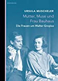 Mutter, Muse und Frau Bauhaus: Die Frauen um Walter Gropius