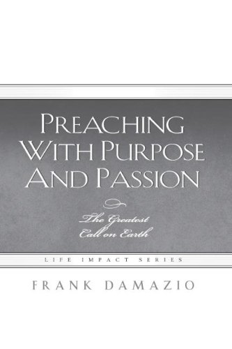 Preaching with Purpose and Passion: The Greatest Call on Earth (Life Impact)