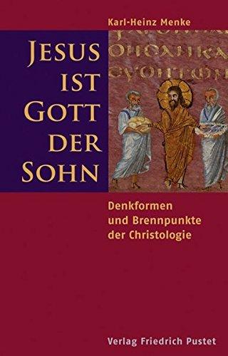Jesus ist Gott der Sohn: Denkformen und Brennpunkte der Christologie