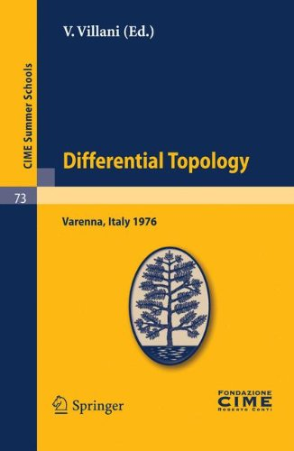 Differential Topology: Lectures given at a Summer School of the Centro Internazionale Matematico Estivo (C.I.M.E) held in Varenna (Como) Italy, August 25 - September 4, 1976