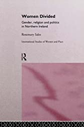 Women Divided: Gender, Religion and Politics in Northern Ireland (Routledge International Studies of Women and Place)