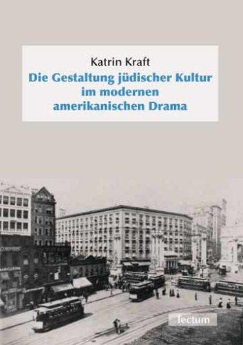 Die Gestaltung jüdischer Kultur im modernen amerikanischen Drama