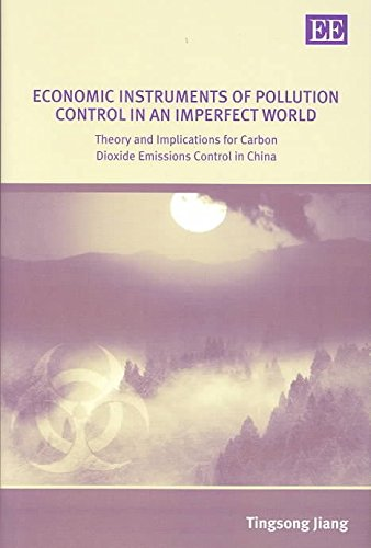 [(Economic Instruments of Pollution Control in an Imperfect World : Theory and Implications for Carbon Dioxide Emissions Control in China)] [By (author) Tingsong Jiang ] published on (February, 2004)