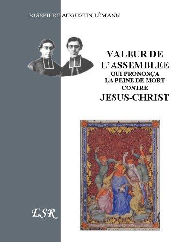 Valeur de l'assemblée qui prononça la peine de mort contre Jesus-Christ par M. L'Abbé Augustin Lemann
