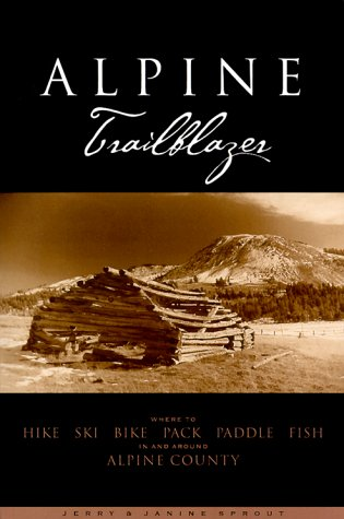 Alpine Trailblazer: Where to Hike, Ski, Bike, Pack, and Fish in and Around Alpine County por Jerry Sprout