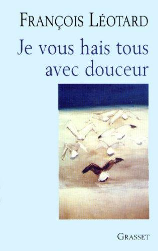 Livre gratuits en ligne Je vous hais tous avec douceur (essai français) epub, pdf