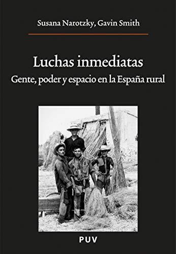 Luchas inmediatas: Gente, poder y espacio en la España rural por Susana Narotzky