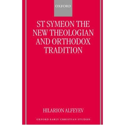 [(St.Symeon the New Theologian and Orthodox Tradition)] [Author: Bishop Hilarion Alfeyev] published on (August, 2000)